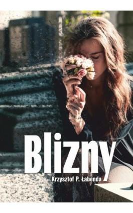 Blizny - Krzysztof Piotr Łabenda - Ebook - 978-83-8119-260-6