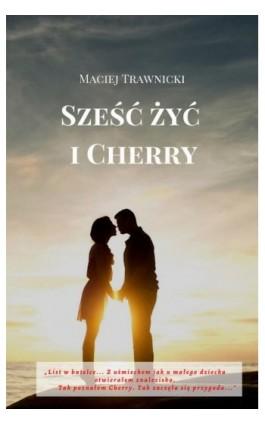 Sześć żyć i Cherry - Maciej Trawnicki - Ebook - 978-83-8119-619-2