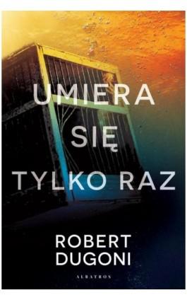Umiera się tylko raz - Robert Dugoni - Ebook - 978-83-8125-556-1