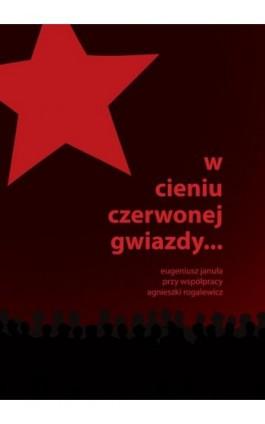 W cieniu czerwonej gwiazdy - Eugeniusz Januła - Ebook - 978-83-66264-07-6