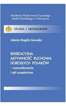 Rekreacyjna aktywność ruchowa dorosłych Polaków - uwarunkowania i styl uczestnictwa - Jolanta Mogiła-Lisowska - Ebook - 978-83-61830-32-0