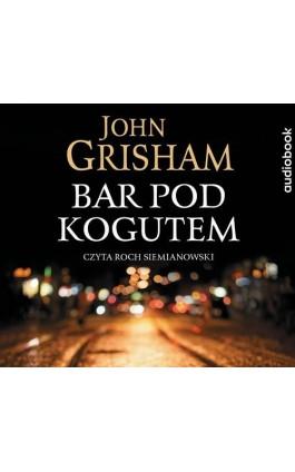 Bar pod kogutem - John Grisham - Audiobook - 978-83-8125-324-6