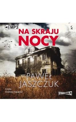 Na skraju nocy - Paweł Jaszczuk - Audiobook - 978-83-8146-041-5