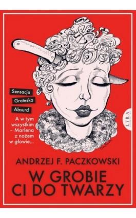 W grobie ci do twarzy - Andrzej F. Paczkowski - Ebook - 978-83-66229-31-0
