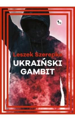 Ukraiński gambit - Leszek Szerepka - Ebook - 978-83-7779-452-4