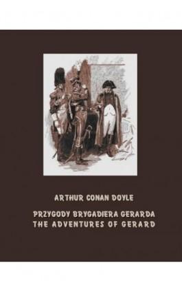 Przygody brygadiera Gerarda. The Adventures of Gerard - Arthur Conan Doyle - Ebook - 978-83-7950-637-8