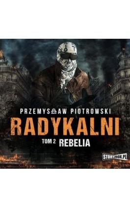 Radykalni. Tom 2. Rebelia - Przemysław Piotrowski - Audiobook - 978-83-8194-117-4