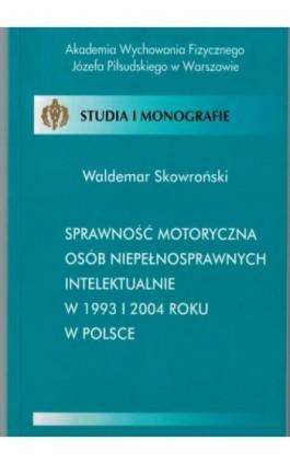 Sprawność motoryczna osób niepełnosprawnych intelektualnie w 1993 i 2004 roku w Polsce - Waldemar Skowroński - Ebook - 978-83-89630-12-4