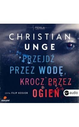 Przejdź przez wodę krocz przez ogień - Christian Unge - Audiobook - 978-83-8032-436-7
