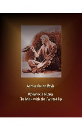 Człowiek z blizną. The Man with the Twisted Lip - Arthur Conan Doyle - Ebook - 978-83-7950-611-8