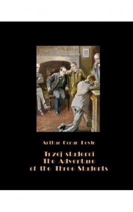Trzej studenci, czyli tajemnicza kradzież na uniwersytecie. The Adventure of the Three Students - Arthur Conan Doyle - Ebook - 978-83-7950-632-3