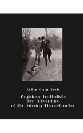 Zaginiony footbalista. The Adventure of the Missing Three-Quarter - Arthur Conan Doyle - Ebook - 978-83-7950-635-4