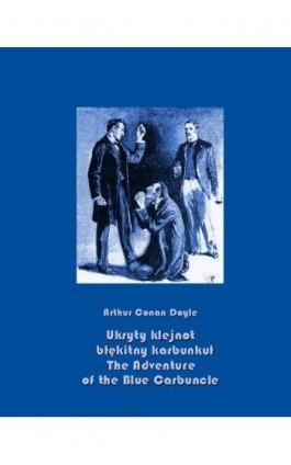 Ukryty klejnot – błękitny karbunkuł. The Adventure of the Blue Carbuncle - Arthur Conan Doyle - Ebook - 978-83-7950-629-3
