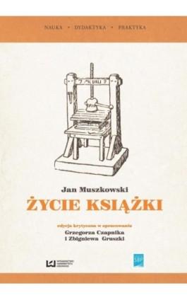 """""""Życie książki"""". Edycja krytyczna na podstawie wydania z 1951 r. - Jan Muszkowski - Ebook - 978-83-7969-990-2"""