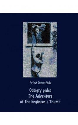 Odcięty palec. The Adventure of the Engineer's Thumb - Arthur Conan Doyle - Ebook - 978-83-7950-618-7