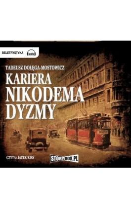Kariera Nikodema Dyzmy - Tadeusz Dołęga-Mostowicz - Audiobook - 978-83-63302-96-2