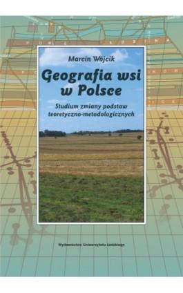 Geografia wsi w Polsce. Studium zmiany podstaw teoretyczno-metodologicznych - Marcin Wójcik - Ebook - 978-83-7525-657-4