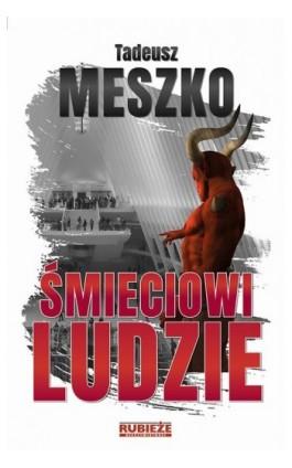 Śmieciowi ludzie - Tadeusz Meszko - Ebook - 978-83-950151-5-1