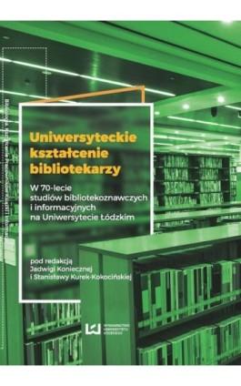 Uniwersyteckie kształcenie bibliotekarzy - Ebook - 978-83-8088-382-6