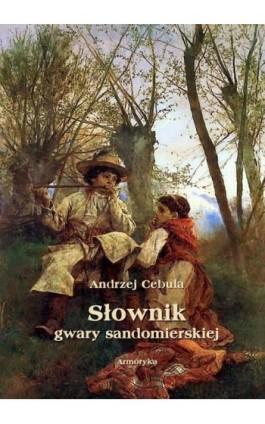 Słownik gwary sandomierskiej - Andrzej Cebula - Ebook - 978-83-8064-642-1