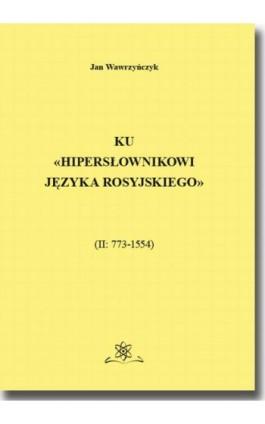Ku Hipersłownikowi języka rosyjskiego. (II: 773–1554) - Jan Wawrzyńczyk - Ebook - 978-83-7798-519-9