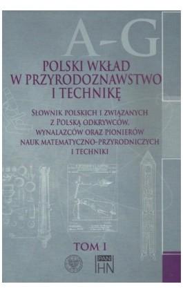 Polski wkład w przyrodoznawstwo i technikę. Tom 1 A-G - Bolesław Orłowski - Ebook - 978-83-7545-569-4