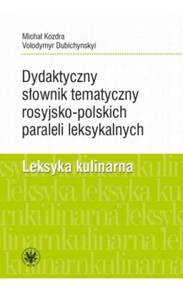 Dydaktyczny słownik tematyczny rosyjsko-polskich paraleli leksykalnych - Michał Kozdra - Ebook - 978-83-235-3932-2