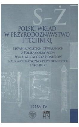 Polski wkład w przyrodoznawstwo i technikę. Tom 4 S-Ż - Bolesław Orłowski - Ebook - 978-83-7545-572-4