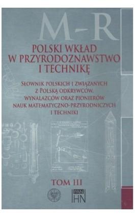 Polski wkład w przyrodoznawstwo i technikę. Tom 3 M-R - Bolesław Orłowski - Ebook - 978-83-7545-571-7