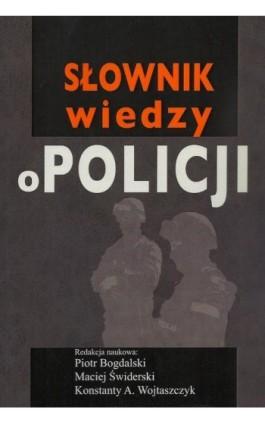 Słownik wiedzy o Policji - Piotr Bogdalski - Ebook - 978-83-7545-497-0