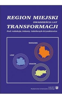 Regiony miejskie w Polsce. Dwadzieścia lat transformacji - Ebook - 978-83-7525-605-5