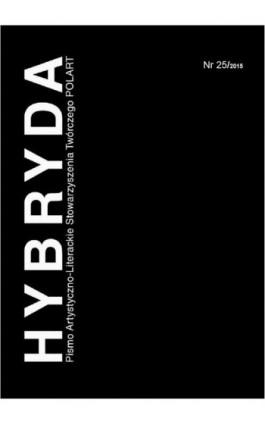 Hybryda Pismo Artystyczno-Literackie Stowarzyszenia Twórczego POLART Nr 25/2015 - Ebook