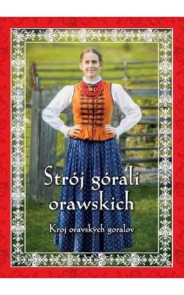 Strój górali orawskich - Robert Kowalczyk - Ebook - 978-83-64462-32-0
