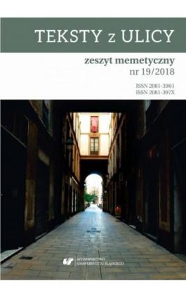 """""""Teksty z Ulicy. Zeszyt memetyczny"""" 2018, nr 19 - Ebook"""