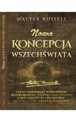Nowa Koncepcja Wszechświata - Walter Russell - Ebook - 978-83-65185-01-3