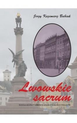 Lwowskie sacrum - Jerzy Kazimierz Babiak - Ebook - 978-83-66353-45-9
