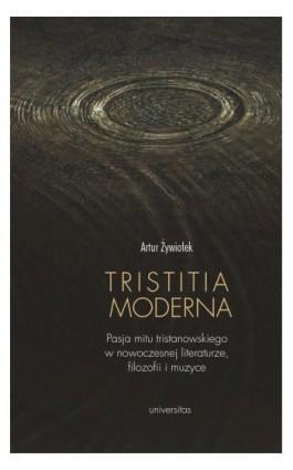Tristitia moderna. Pasja mitu tristanowskiego w nowoczesnej literaturze, filozofii i muzyce - Artur Żywiołek - Ebook - 978-83-242-6435-3