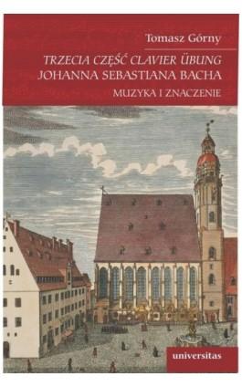 Trzecia część Clavier Übung Johanna Sebastiana Bacha - Tomasz Górny - Ebook - 978-83-242-6419-3