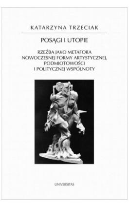 Posągi i utopie - Katarzyna Trzeciak - Ebook - 978-83-242-3384-7