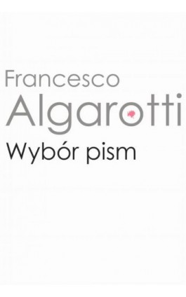 Wybór pism - Francesco Algarotti - Ebook - 978-83-235-4039-7