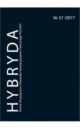 Hybryda Pismo Artystyczno-Literackie Stowarzyszenia Twórczego POLART Nr 31/2017 - Ebook