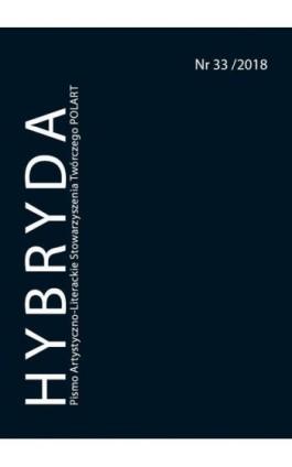 Hybryda Pismo Artystyczno-Literackie Stowarzyszenia Twórczego POLART Nr 33/2018 - Ebook