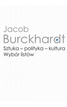 Sztuka - polityka - kultura - Jacob Burckhardt - Ebook - 978-83-235-2843-2