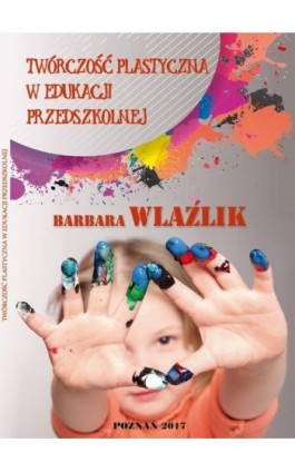 TWÓRCZOŚĆ PLASTYCZNA W EDUKACJI PRZEDSZKOLNEJ - Barbara Wlaźlik - Ebook - 978-83-65096-24-1