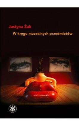 W kręgu muzealnych przedmiotów - Justyna Żak - Ebook - 978-83-235-4158-5