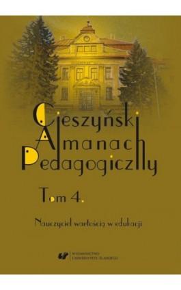 """""""Cieszyński Almanach Pedagogiczny"""". T. 4: Nauczyciel wartością w edukacji - Ebook"""