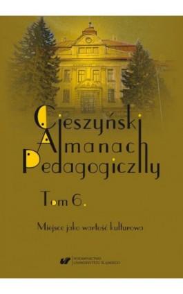 """""""Cieszyński Almanach Pedagogiczny"""". T. 6: Miejsce jako wartość kulturowa - Ebook"""
