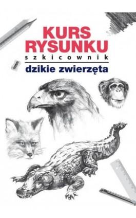 Kurs rysunku Szkicownik Dzikie zwierzęta - Mateusz Jagielski - Ebook - 978-83-8114-784-2