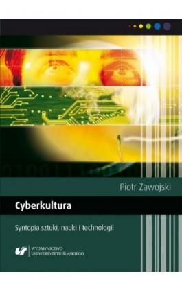 Cyberkultura. Syntopia sztuki, nauki i technologii. Wyd. 2. popr. - Piotr Zawojski - Ebook - 978-83-226-3616-9