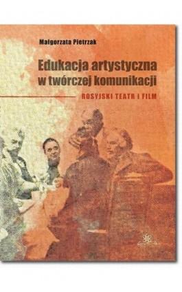 Edukacja artystyczna w twórczej komunikacji - Małgorzata Pietrzak - Ebook - 978-83-7798-381-2